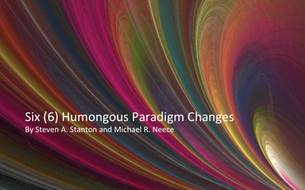 Six (6) Humongous Paradigm Changes