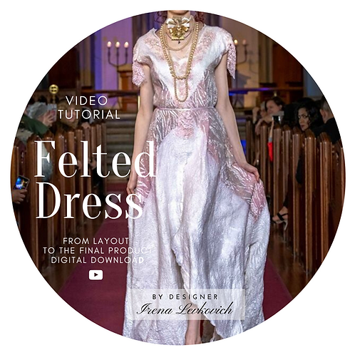 """Video Tutorial: """"How to make nunofelt Dress: From Layout to the Final Product"""""""