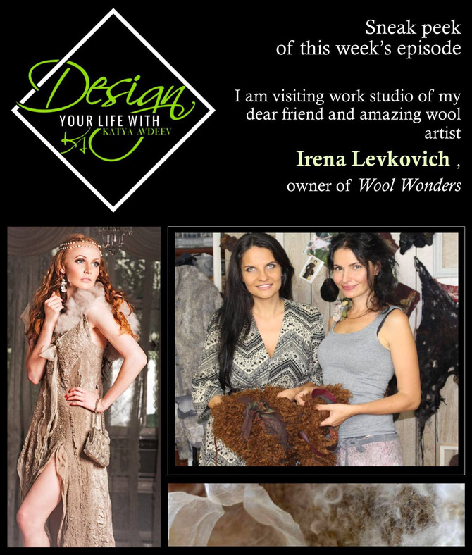 Design Your Life With Katya Avdeev Ep 3, with wool artist Irena Levkovich