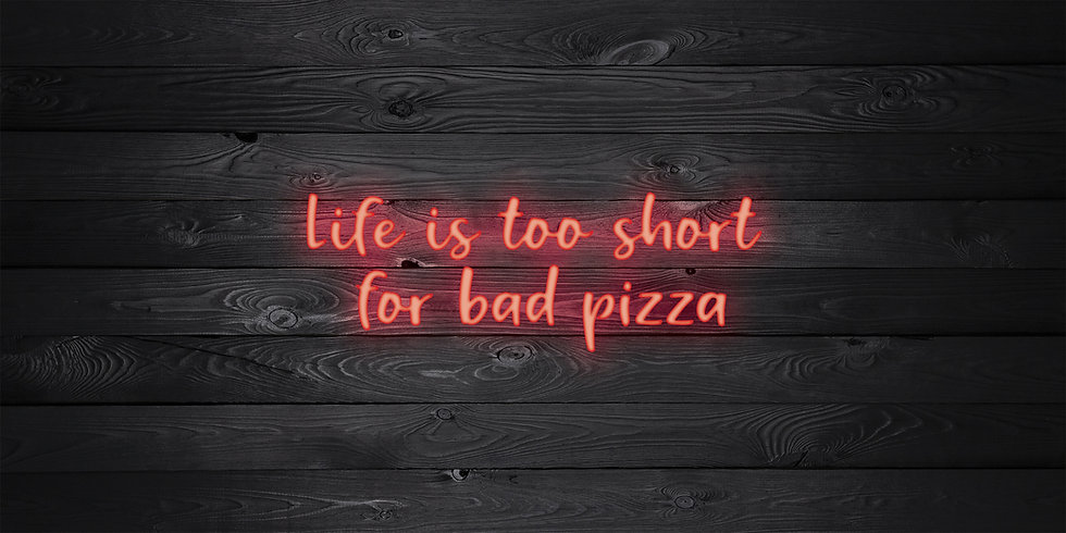 Life is too short for Bad Pizza