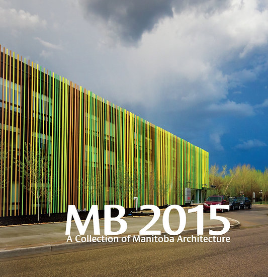 MB 2015: A Collection of Manitoba Architecture