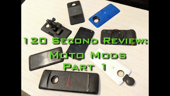 120 Second Review: Moto Mods (Part 1)