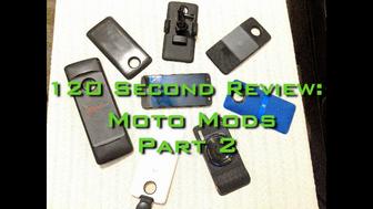 120 Second Review: Moto Mods (Part 2)