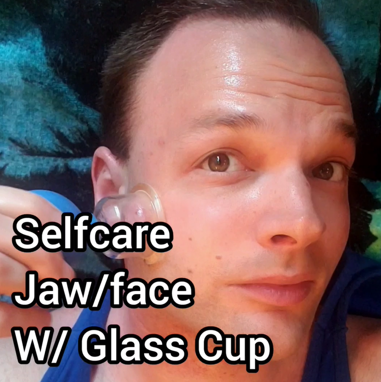 Selfcare: Cupping Jaw and Face