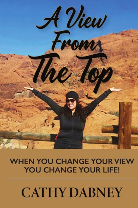 A View From The Top - When You Change Your View You Change Your Life