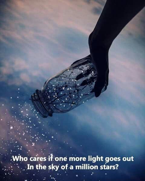 Who Cares If One More Light Goes Out In The Sky Of A Million Stars?