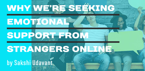 WHY WE'RE SEEKING EMOTIONAL SUPPORT FROM STRANGERS ONLINE