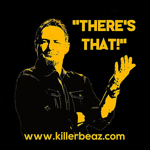 Killer Beaz There's That T-Shirt
