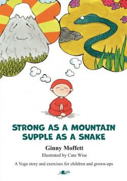 Strong as a Mountain, Supple as a Snake, A Yoga Story and Exercises for Children