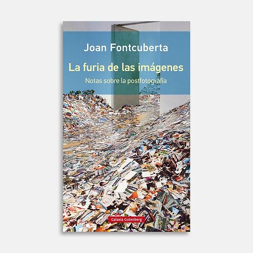 La furia de las imágenes. Notas sobre la postfotgrafía / Joan Fontcuberta