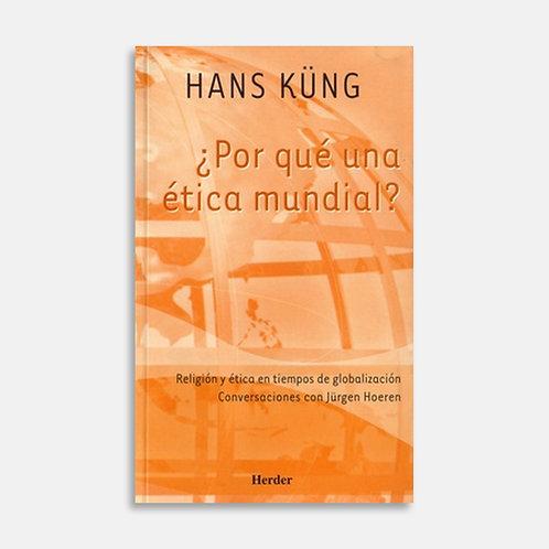 ¿Por qué una ética mundial? / Hans Küng