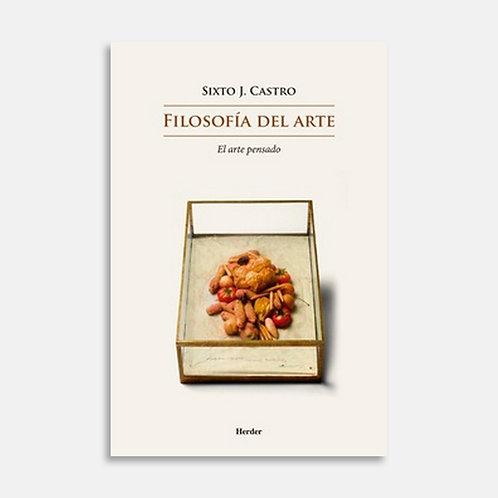 Filosofía del arte. El arte pensado / Sixto J. Castro