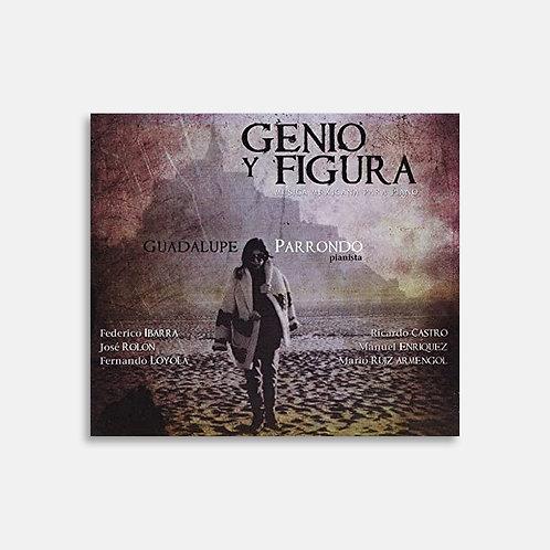Genio y figura. Música mexicana para piano en el siglo XX  / Guadalupe Parrondo