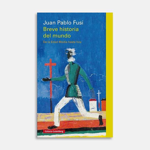 Breve historia del mundo. De la Edad Media hasta hoy / Juan Pablo Fusi