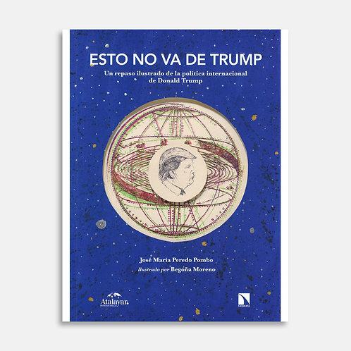 Esto no va de Trump  / José María Peredo Pombo, Begoña Moreno
