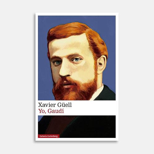 Yo, Gaudí  / Xavier Güell