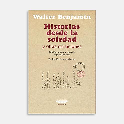Historias desde la soledad y otras narraciones  / Walter Benjamin