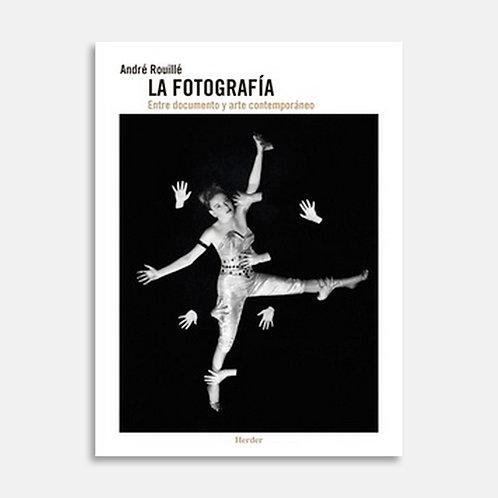 La Fotografía   Entre documento y arte contemporáneo / André Rouillé