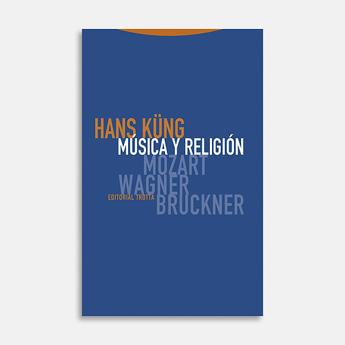 Música y religión. Mozart, Wagner, Bruckner / Hans Küng