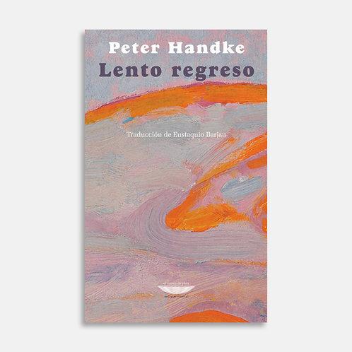 Lento regreso  / Peter Handke
