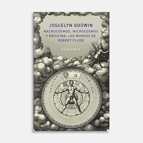 Macrocosmos, microcosmos y medicina: Robert Fludd / Joscelyn Godwin