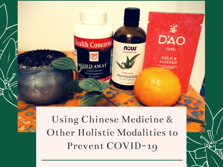 Using Chinese Medicine & Other Holistic Modalities to Prevent COVID-19