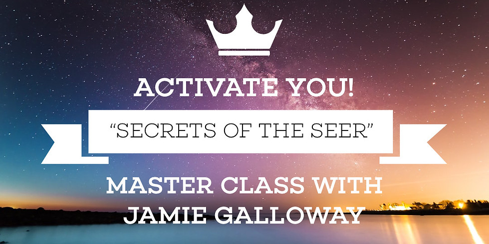 "Activate You! - ""Secrets of the Seer"" Master Class with Jamie Galloway!"