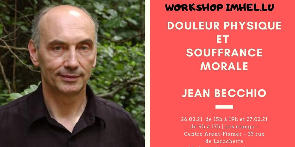 Workshop : Douleur Physique et Souffrance Morale  - Jean Becchio