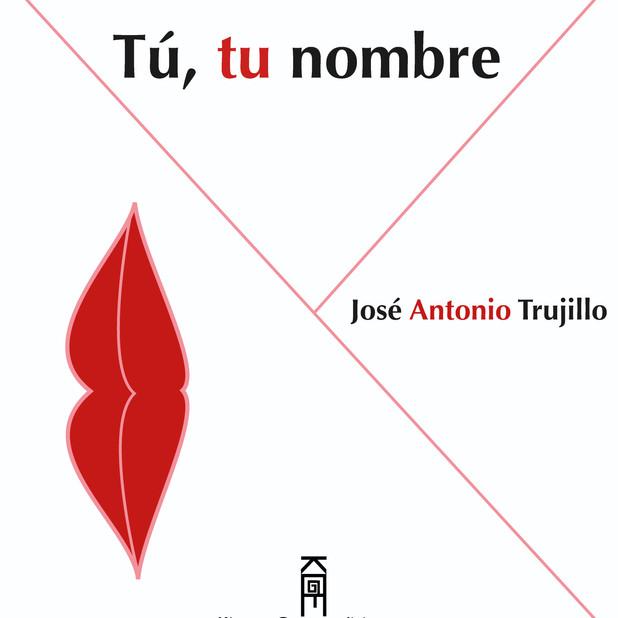 Tú, tu nombre de José Antonio Trujillo