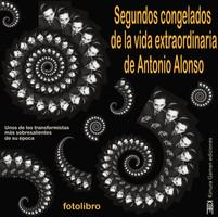 Segundos congelados de la vida extraordinaria de Antonio Alonso