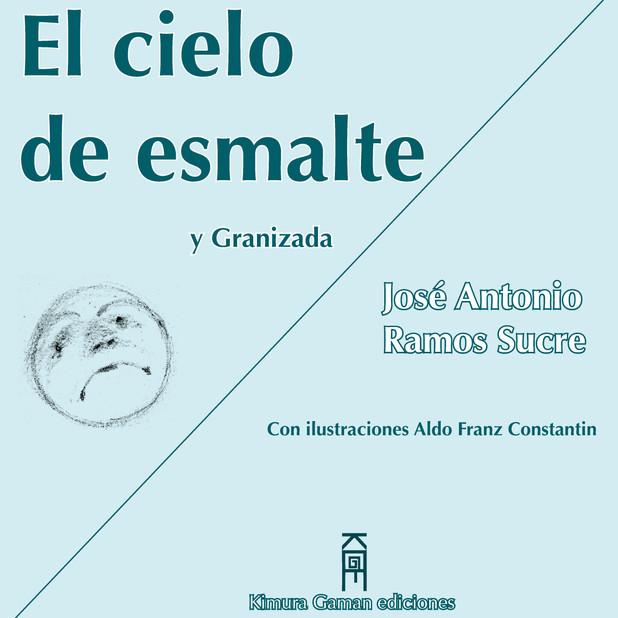 El cielo de esmalte de José Antonio Ramos Sucre