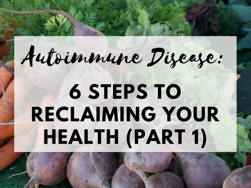 Autoimmune Disease: 6 Steps to Reclaiming Your Health
