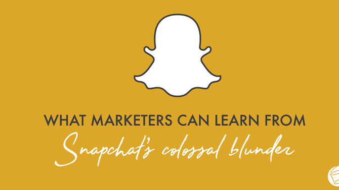 What Marketers Can Learn from Snapchat's Colossal Blunder