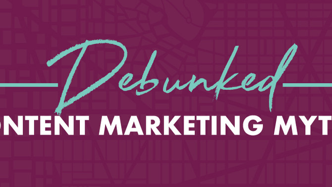 Debunked Content Marketing Myths
