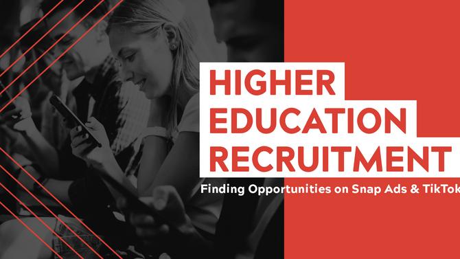 Finding Recruitment Opportunities on Snap Ads & TikTok for Higher Education