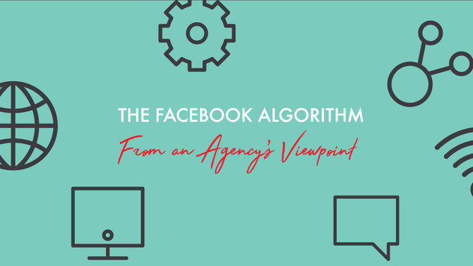 The Facebook Algorithm from an Agency's Viewpoint