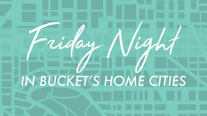 Friday Night in Bucket's Home Cities