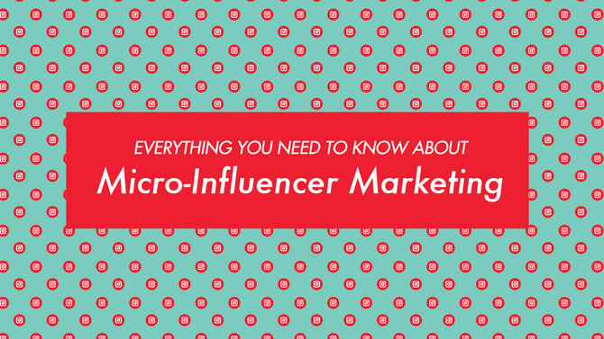 Everything You Need To Know About Micro-Influencer Marketing
