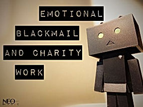 Emotional Blackmail and Charity Work for
