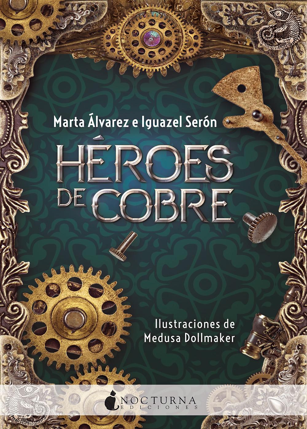 portada de héroes de cobre novela de fantasía steampunk escrita por marta alvarez e iguazel seron publicada por nocturna ediciones