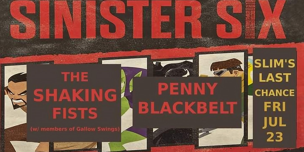The Sinister Six, The Shaking Fists, Penny Blackbelt