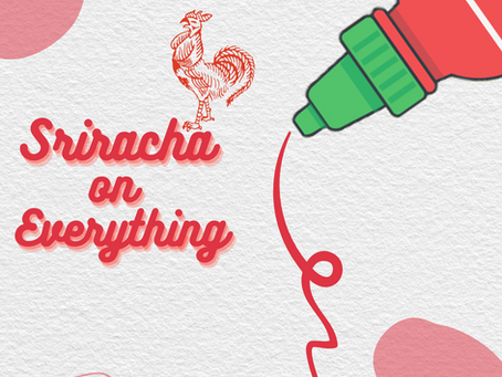 Sriracha on Everything