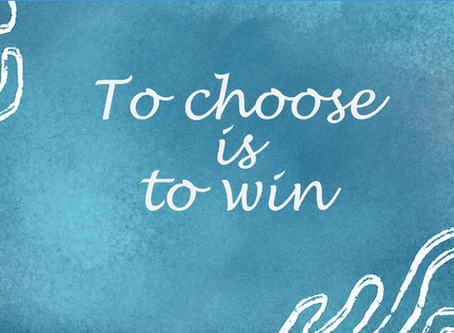To choose is to ... win!