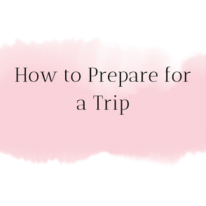 How to Prepare for a Trip