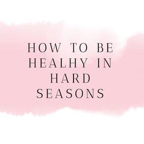 Being healthy in hard seasons.