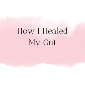 How I Healed My Gut