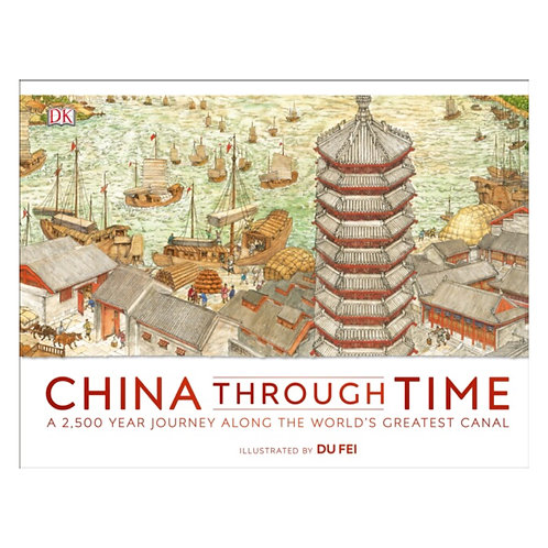 China Through Time : A 2,500 Year Journey along the World's Greatest Canal