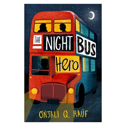 The Night Bus Hero - Onjali Q. Rauf