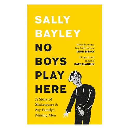 No Boys Play Here: A Story of Shakespeare & My Family's Missing Men-Sally Bayley