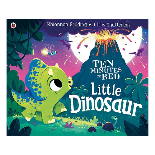 Ten Minutes to Bed: Little Dinosaur - Rhiannon Fielding & Chris Chatterton